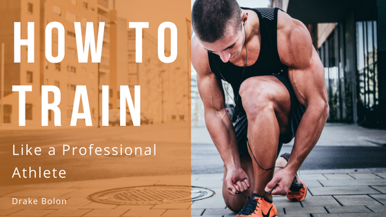 How To Train Like A Professional Athlete