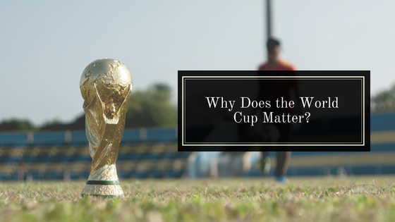 Why Does the World Cup Matter?